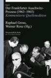 Der Frankfurter Auschwitz-Prozess (1963-1965) - Kommentierte Quellenedition.