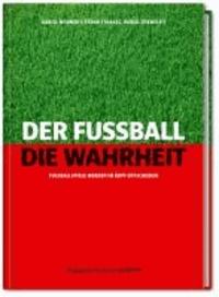 Der Fußball. Die Wahrheit - Fußballspiele werden im Kopf entschieden.