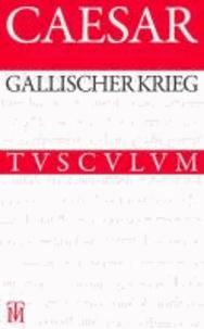 Der Gallische Krieg / Bellum Gallicum - Lateinisch - Deutsch.