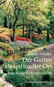 Der Garten als spiritueller Ort - Eine kleine Kulturgeschichte.