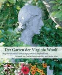 Der Garten der Virginia Woolf - Inspirationsquelle einer engagierten Schriftstellerin.