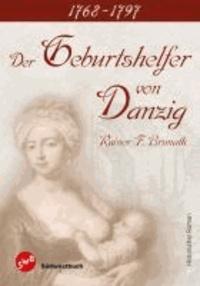 Der Geburtshelfer von Danzig - 1768 - 1797.
