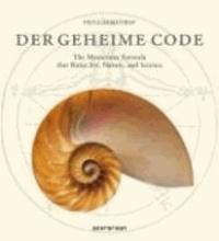 Der Geheime Code - Die rätselhafte Formel, die Kunst, Natur und Wissenschaft bestimmt.