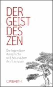 Der Geist des Zen - Die legendären Aussprüche und Ansprachen des Huang-po.