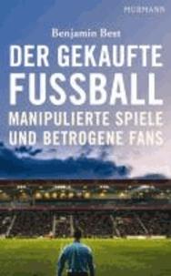 Der gekaufte Fußball - Manipulierte Spiele und betrogene Fans.