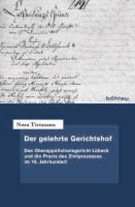 Der gelehrte Gerichtshof - Das Oberappellationsgericht Lübeck und die Praxis des Zivilprozesses im 19. Jahrhundert.