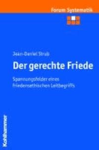 Der gerechte Friede - Spannungsfelder eines friedensethischen Leitbegriffs.