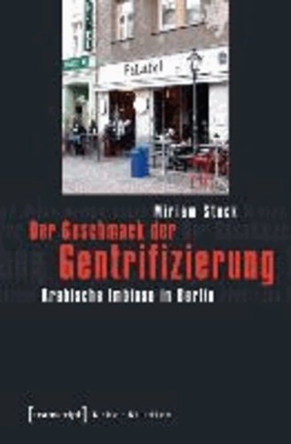 Der Geschmack der Gentrifizierung - Arabische Imbisse in Berlin.