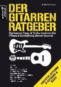 Der Gitarren Ratgeber - Die besten Tipps & Tricks rund um die Pflege & Einstellung deiner Gitarre!.