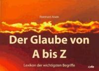 Der Glaube von A bis Z - Lexikon der wichtigsten Begriffe.