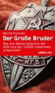 Der Große Bruder - Wie die Geheimdienste der DDR und der UdSSR zusammenarbeiteten. Band 7 der Geschichte der HV A.