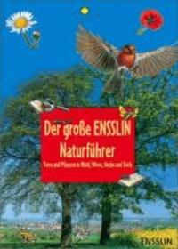 Der große Ensslin-Naturführer - Tiere und Pflanzen in Wald, Wiese, Hecke und Teich.