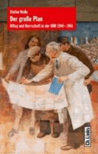 Der große Plan - Alltag und Herrschaft in der DDR 1949-1961.