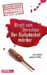 Der Gullydeckelmörder - und sieben weitere Fälle.