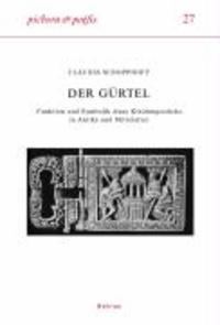 Der Gürtel - Funktion und Symbolik eines Kleidungsstücks in Antike und Mittelalter.