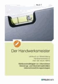 Der Handwerksmeister - Buch 1 - Wettbewerbsfähigkeit von Unternehmen, Gründungs- und Übernahmeaktivitäten, Unternehmensführungsstrategien.