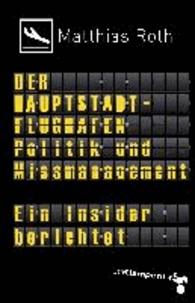 Der Hauptstadtflughafen - Politik und Missmanagement. Ein Insider berichtet.