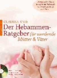 Der Hebammen-Ratgeber für werdende Mütter und Väter mit CD - Umfassendes Wissen aus der Naturheilkunde für Schwangerschaft und Geburt.