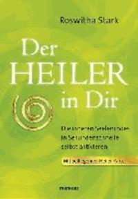 Der Heiler in Dir - Die inneren Seelencodes in Sekundenschnelle selbst aktivieren.