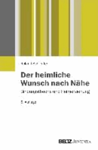Der heimliche Wunsch nach Nähe - Bildungstheorie und Heimerziehung.