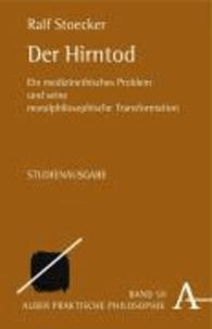 Der Hirntod - Ein medizinethisches Problem und seine moralphilosophische Transformation.