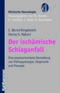 Der ischämische Schlaganfall - Eine praxisorientierte Darstellung von Pathophysiologie, Diagnostik und Therapie.