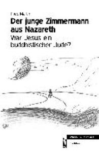 Der junge Zimmermann aus Nazareth - War Jesus ein buddhistischer Jude?.