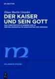 Der Kaiser und sein Gott - Das Christentum im Denken und in der Religionspolitik Konstantins des Großen.