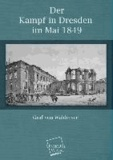 Der Kampf in Dresden im Mai 1849 - Mit besonderer Rücksicht auf die Mitwirkung der Preußischen Truppen.