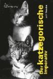 Der katzegorische Imperativ - Heitere Kurzgeschichten über Katzen.
