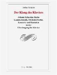 Der Klang des Klaviers - Johann Sebastian Bachs Kammermusik, Orchesterwerke, Konzerte und Kantaten in der Übertragung für Klavier.