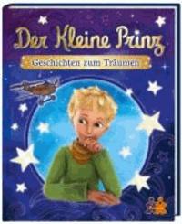 Der Kleine Prinz. Geschichten zum Träumen.