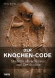 Der Knochen-Code - Skelette als Schlüssel zur Geschichte.