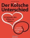 Der Kölsche Unterschied - 52 Gründe, den Kölner zu lieben… und den Düsseldorfer nicht….