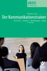 Der Kommunikationstrainer - Gespräche - Sitzungen - Verhandelungen - Reden.