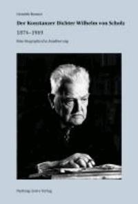 Der Konstanzer Dichter Wilhelm von Scholz - 1874-1969, Eine biographische Annäherung.