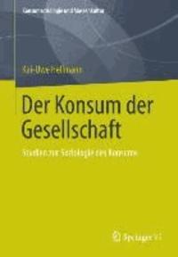 Der Konsum der Gesellschaft - Studien zur Soziologie des Konsums.