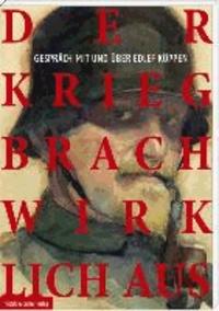 Der Krieg brach wirklich aus - Gespräch mit und über Edlef Köppen.