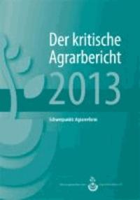 Der kritische Agrarbericht 2013 - Hintergrundberichte und Positionen zur Agrardebatte. Schwerpunkt: Agrarreform.