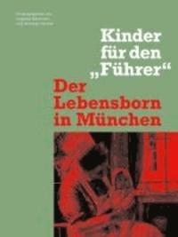 """Der Lebensborn in München - Kinder für den """"Führer""""."""