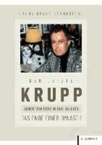 Der letzte Krupp - Arndt von Bohlen und Halbach: Das Ende einer Dynastie.