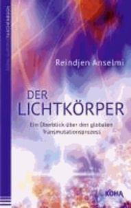 Der Lichtkörper - Ein Überblick über den globalen Transmutationsprozess.