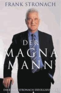 Der Magna Mann - Die Frank Stronach Erfolgsformel.
