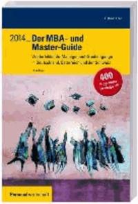 Der MBA- und Master-Guide 2014 - Weiterbildende Management-Studiengänge in Deutschland, Österreich und der Schweiz.