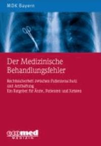 Der Medizinische Behandlungsfehler - Rechtssicherheit zwischen Patientenschutz und Arzthaftung. Ein Ratgeber für Ärzte, Patienten und Juristen.