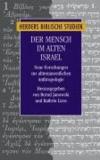 Der Mensch im alten Israel - Neue Forschungen zur alttestamentlichen Anthropologie.