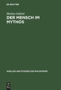 """Der Mensch im Mythos - Untersuchungen über Ontotheologie, Anthropologie und Selbstbewusstseinsgeschichte in Schellings """"Philosophie der Mythologie""""."""