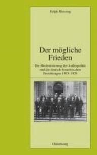 Der mögliche Frieden - Die Modernisierung der Außenpolitik und die deutsch-französischen Beziehungen 1923-1929.