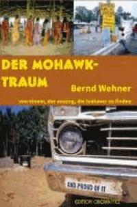 Der Mohawk-Traum - Von einem, der auszog, die Indianer zu finden.