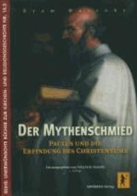 Der Mythenschmied - Paulus und die Erfindung des Christentums.
